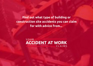 Get advice on the type of building and construction site accidents you can claim for
